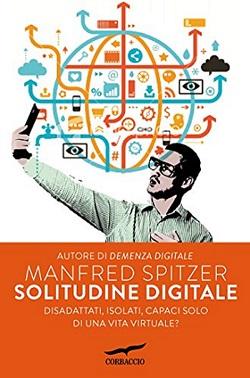 """Dopo """" Demenza digitale"""" la nuova sfida di M. Spitzer. Uno stimolo per educatori e insegnanti"""